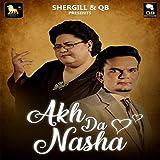 Akh da Nasha (feat. Shazia Manzoor)