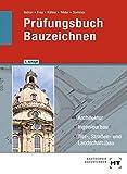 Prüfungsbuch Bauzeichnen: Architektur, Ingenieurbau, Tief-, Straßen- und Landschaftsbau - Balder Batran, Volker Frey, Klaus Dr. Köhler, Lutz Röder, Helmut Sommer
