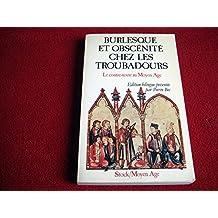 Burlesque et obscénité chez les troubadours : Pour une approche du contre-texte medieval