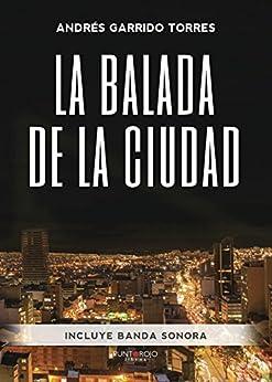 La balada de la Ciudad di [Garrido Torres, Andrés]