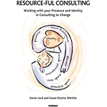 Resource-ful Consulting: Working with your Presence and Identity in Consulting to Change