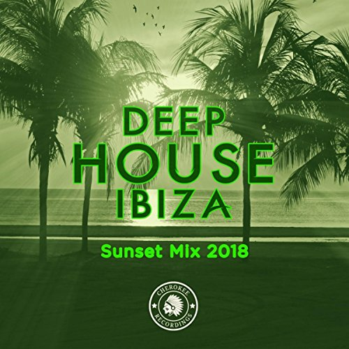 Deep House Ibiza: Sunset Mix 2018