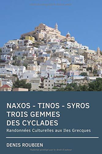 Naxos - Tinos - Syros. Trois Gemmes des Cyclades: Randonnées Culturelles aux Iles Grecques par Denis Roubien