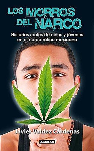 Los Morros del Narco: Historias Reales de Ninos y Jovenes en el Narcotrafico Mexicano por Javier Valdez Cardenas
