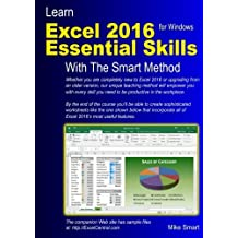 Learn Excel 2016 Essential Skills with The Smart Method: Courseware tutorial for self-instruction to beginner and intermediate level