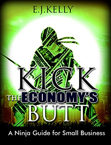 Kickthe Economy S Butt A Ninja Guide For Small Business