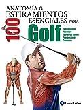 Anatomía & 100 estiramientos para Golf (Color): Fundamentos, técnicas, tablas de series, precauciones, consejos (Anatomía & Estiramientos)