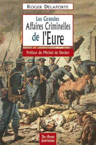 Eure Grandes Affaires Criminelles par Delaporte/Roger