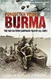 Forgotten Voices of Burma: A New History of the Second World War's Forgotten Conflict in the Words of Those Who Were There