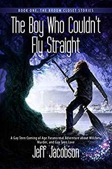 The Boy Who Couldn't Fly Straight: A Gay Teen Coming of Age Paranormal Adventure about Witches, Murder, and Gay Teen Love (Book 1, The Broom Closet Stories) (English Edition)