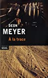 A la trace / Deon Meyer | Meyer, Deon. Auteur