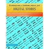 Pubblicare i propri brani sui Digital Stores: Guida ai servizi per la pubblicazione di composizioni musicali in modo semplice e gratuito. (Italian Edition)