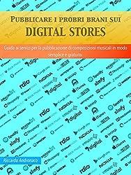 Pubblicare i propri brani sui Digital Stores: Guida ai servizi per la pubblicazione di composizioni musicali in modo semplice e gratuito.