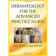 Dermatology for the Advanced Practice Nurse 1st Edition by Lyons DNP RN FNP-C, Faye, Ousley DNP RN FNP-C, Lisa (2014) Paperback