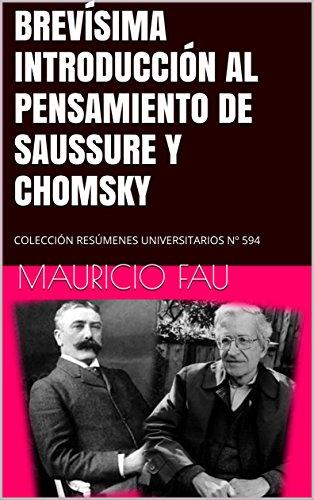 BREVÍSIMA INTRODUCCIÓN AL PENSAMIENTO DE SAUSSURE Y CHOMSKY: COLECCIÓN RESÚMENES UNIVERSITARIOS Nº 594 por Mauricio Fau