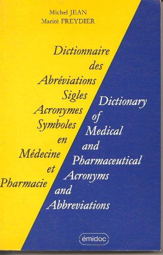 Dictionnaire des abréviations, sigles, acronymes, symboles en médecine et pharmacie =: Dictionary of medical and pharmaceutical acronyms and abbreviations par Michel Jean