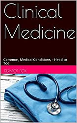 Clinical Medicine: Common, Medical Conditions, - Head to Toe