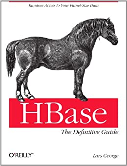 HBase: The Definitive Guide: Random Access to Your Planet-Size Data by [George, Lars]