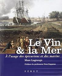 Le Vin et la Mer : A l'usage des épicuriens et des marins
