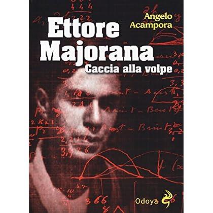 Ettore Majorana. Caccia Alla Volpe