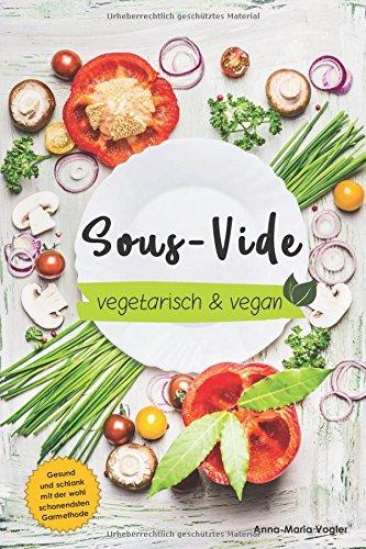 Sous-Vide vegetarisch & vegan: Gesund und schlank dank der wohl schonendsten Garmethode
