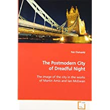 The Postmodern City of Dreadful Night: The image of the city in the works of Martin Amis and Ian McEwan