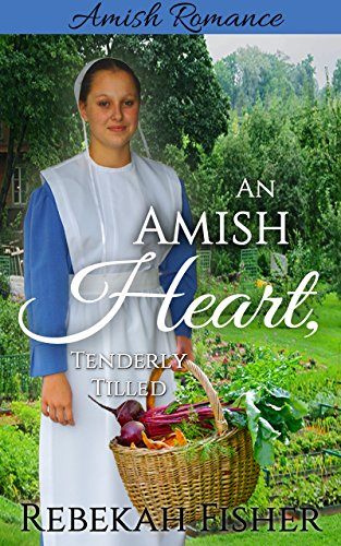 Amish Romance An Amish Heart Tenderly Tilled A Sweet Clean Amish Romance Story
