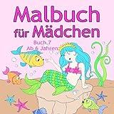 Malbuch für Mädchen Buch 7 ab 6 Jahren: Tolle Motive wie Tiere, Meerjungfrau,...