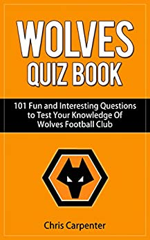 Wolverhampton Wanderers Quiz Book: 2017/18 Edition by [Carpenter, Chris]