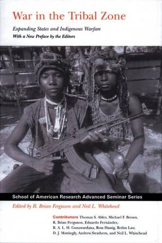 War in the Tribal Zone: Expanding States and Indigenous Warfare (School for Advanced Research Advanced Seminar Series)