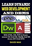 Learn Dynamic Web Development with MySQL, HTML, CSS, PHP in Adobe Dreamweaver CS5 and CS6 And Database System Management in MS access 2013 and 2016– All in One Book! Learn Dynamic Web Development And DBMS  by David Max is your practical companion to ...