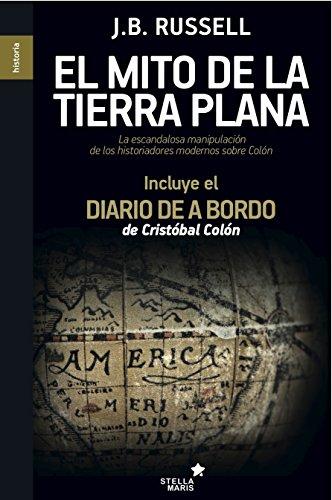 El mito de la tierra plana: La escandalosa manipulación de los historiadores modernos sobre Colón por Jeffrey Burton Russel