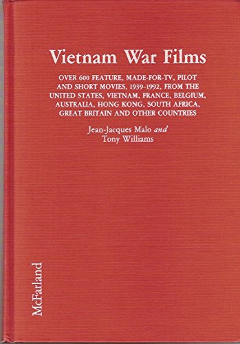 Vietnam War Films: Over 600 Feature, Made-for-TV, Pilot and Short Movies, 1939-92, from the United States, Vietnam, France, Belgium, Australia, Hong ... Africa, Great Britain and Other Countries