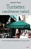 Turismo: cambiamo tutto!: Capire l'industria dell'ospitalità per tornare primi (Italian Edition)