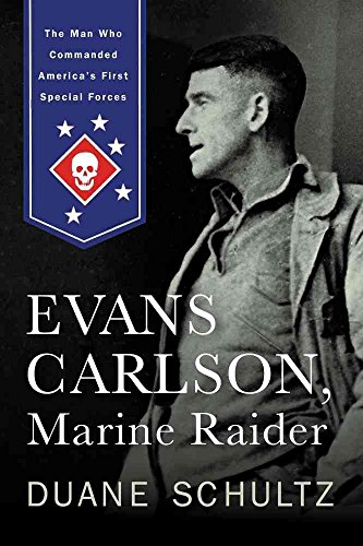 [Evans Carlson, Marine Raider: The Man Who Commanded America's First Special Forces] (By: Duane Schultz) [published: July, 2014]