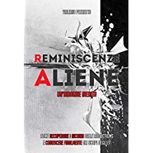 Reminiscenze Aliene: Come recuperare i ricordi delle Abductions e conoscere finalmente gli scopi degli ET (Italian Edition)