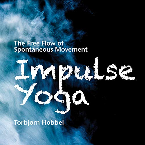 Impulse Yoga: The Free Flow of Spontaneous Movement (English Edition) - Free-flow-dance