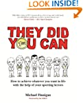 They Did You Can: How to achieve what...
