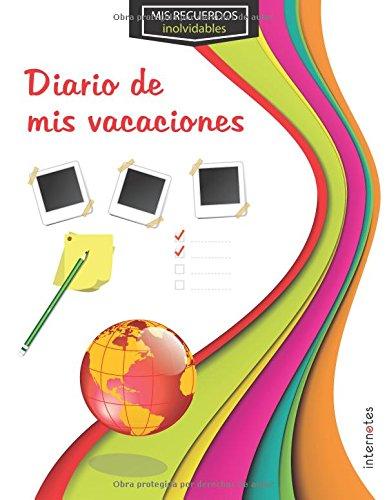Mis recuerdos inolvidables : Diario de mis vacaciones
