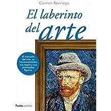 El laberinto del arte: El mercado del arte, su funcionamiento, sus reglas y sus principales figuras (Estética)