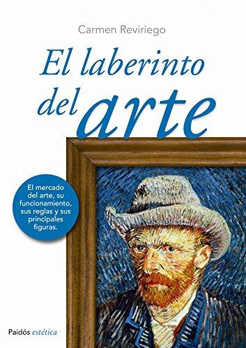 El laberinto del arte: El mercado del arte, su funcionamiento, sus reglas y sus principales figuras por Carmen Reviriego