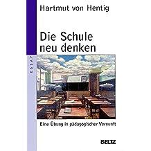 Die Schule neu denken: Eine Übung in pädagogischer Vernunft (Beltz Taschenbuch / Pädagogik)