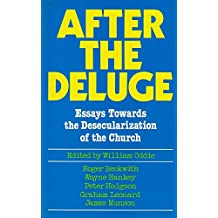 After the Deluge: Essays Towards the Desecularization of the Church