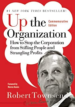 Up the Organization: How to Stop the Corporation from Stifling People and Strangling Profits (J-B Warren Bennis Series) by [Townsend, Robert C., Bennis, Warren]