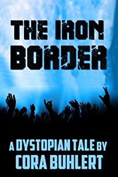 The Iron Border: A Dystopian Tale (English Edition) von [Buhlert, Cora]