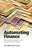 Automating Finance: Infrastructures, Engineers, and the Making of Electronic Markets