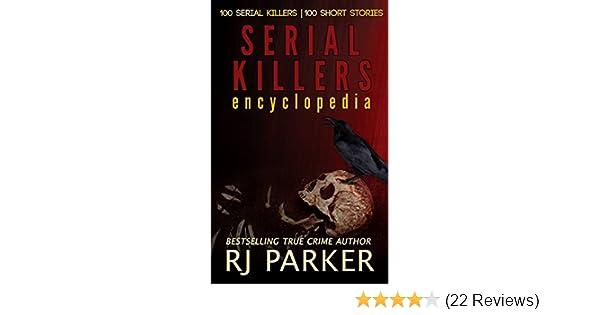 Serial Killers Encyclopedia The Encyclopedia Of Serial Killers From