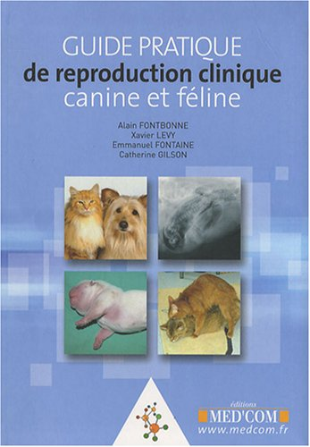 Guide pratique de reproduction clinique canine et féline par Alain Fontbonne, Xavier Lévy, Emmanuel Fontaine, Catherine Gilson