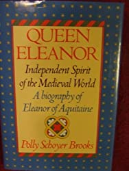 Queen Eleanor: Independent Spirit of the Medieval World; A Biography of Eleanor of Aquitaine by Polly Schoyer Brooks (1983-10-01)
