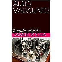ÁUDIO VALVULADO: Montagem e Restauração de Pré e Amplificadores Valvulados (Portuguese Edition)